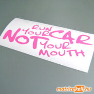 Run your Car, not your Mouth matrica