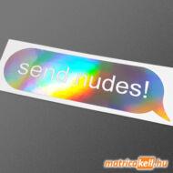 Send nudes szövegbuborék hologramos matrica