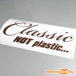 Classic, NOT plastic... matrica